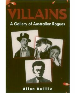 Villains: A Gallery of Australian Rogues