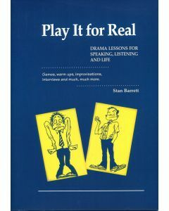 Play It For Real: Drama Lessons for Speaking, Listening and Life