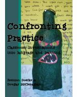 Confronting Practice: Classroom Investigations Into Language and Learning